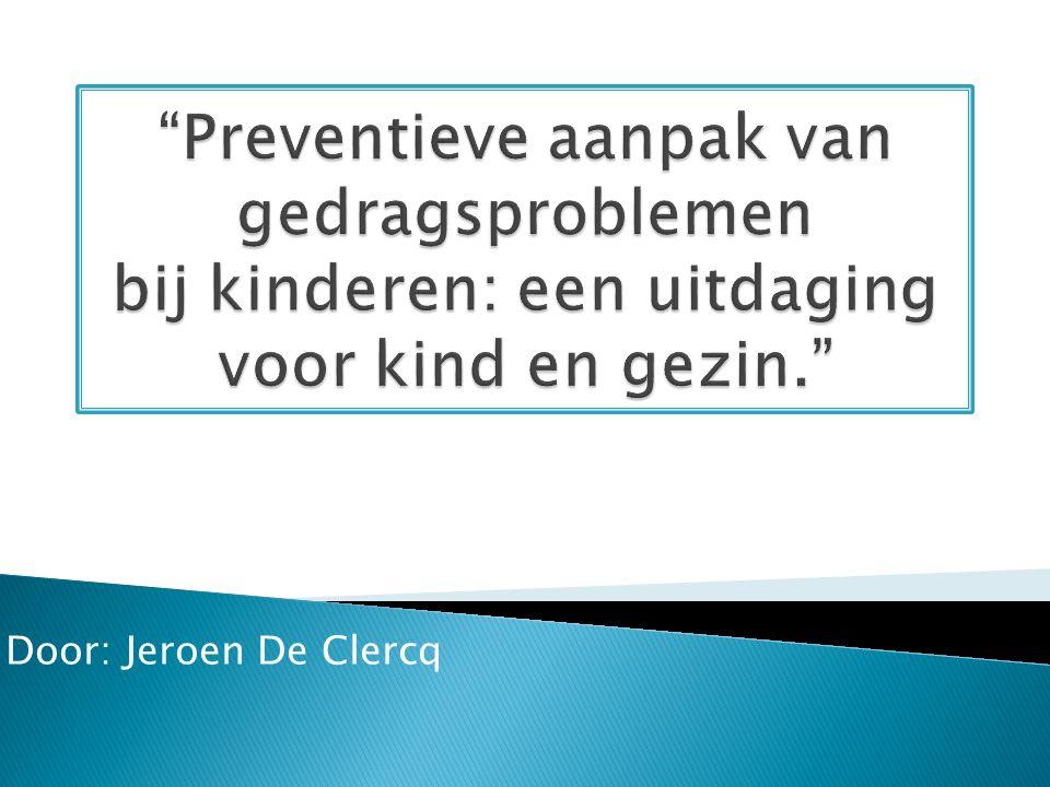  Gedragsproblemen bekeken binnen een ontwikkelingspsychopathologisch denken  Preventieve interventie op jonge leeftijd: de rol van Kind en Gezin  Implicaties voor preventie en interventie