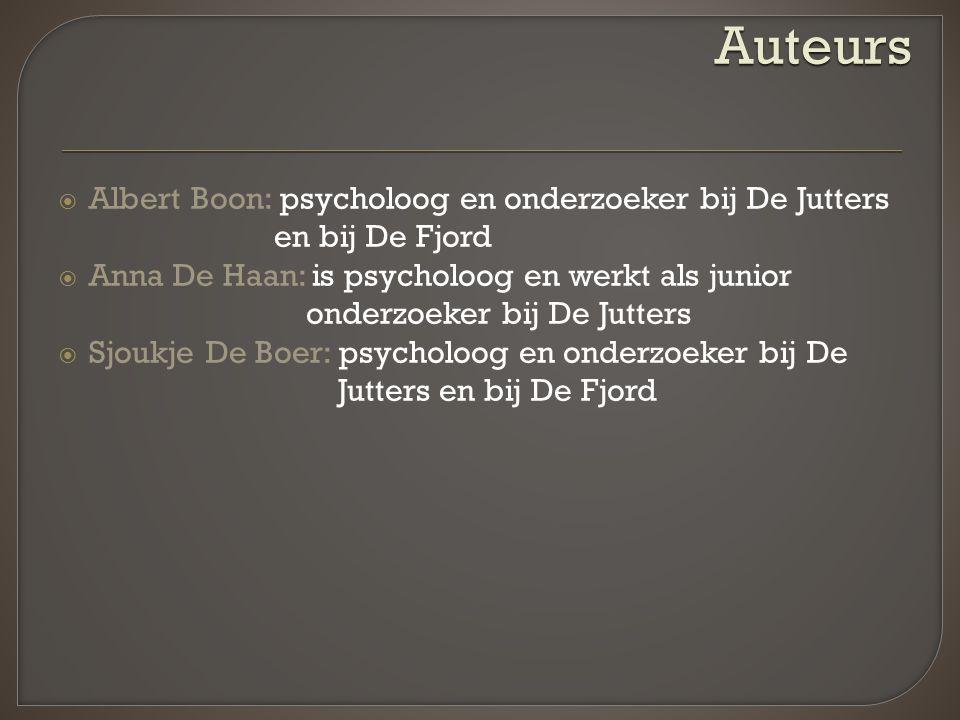  Albert Boon: psycholoog en onderzoeker bij De Jutters en bij De Fjord  Anna De Haan: is psycholoog en werkt als junior onderzoeker bij De Jutters  Sjoukje De Boer: psycholoog en onderzoeker bij De Jutters en bij De Fjord Auteurs