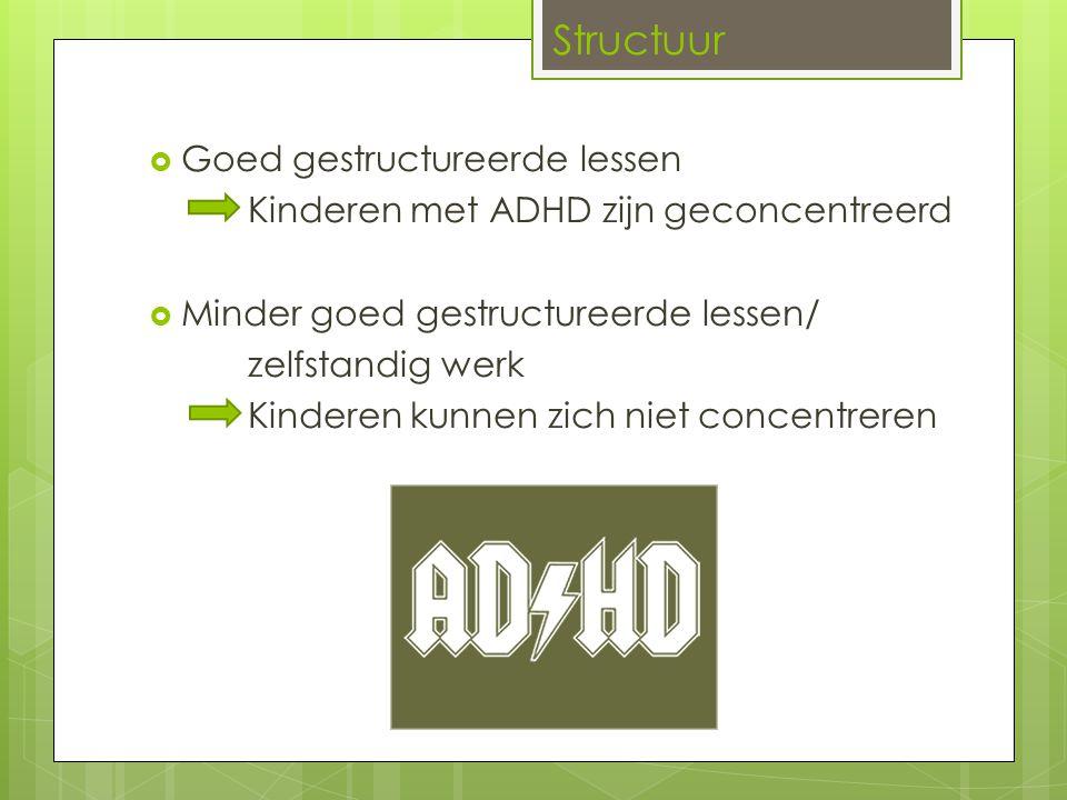  Goed gestructureerde lessen Kinderen met ADHD zijn geconcentreerd  Minder goed gestructureerde lessen/ zelfstandig werk Kinderen kunnen zich niet c