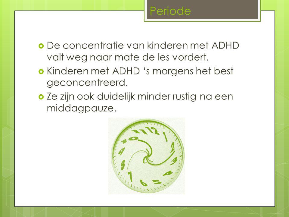  De concentratie van kinderen met ADHD valt weg naar mate de les vordert.  Kinderen met ADHD 's morgens het best geconcentreerd.  Ze zijn ook duide