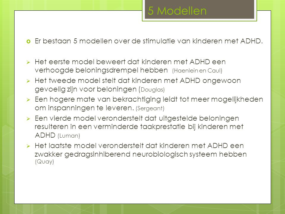  Er bestaan 5 modellen over de stimulatie van kinderen met ADHD.  Het eerste model beweert dat kinderen met ADHD een verhoogde beloningsdrempel hebb