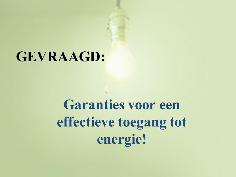 GEVRAAGD: Garanties voor een effectieve toegang tot energie!