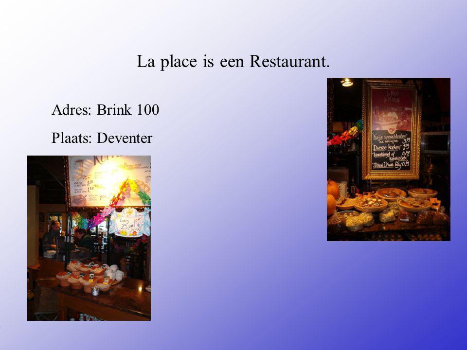 La place is een Restaurant.Adres: Brink 100 Plaats: Deventer **Wat voor bedrijf is het .