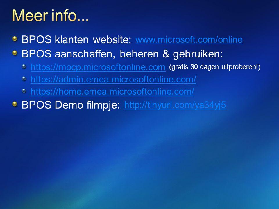 BPOS klanten website: www.microsoft.com/online www.microsoft.com/online BPOS aanschaffen, beheren & gebruiken: https://mocp.microsoftonline.comhttps://mocp.microsoftonline.com (gratis 30 dagen uitproberen!) https://admin.emea.microsoftonline.com/ https://home.emea.microsoftonline.com/ BPOS Demo filmpje: http://tinyurl.com/ya34yj5 http://tinyurl.com/ya34yj5