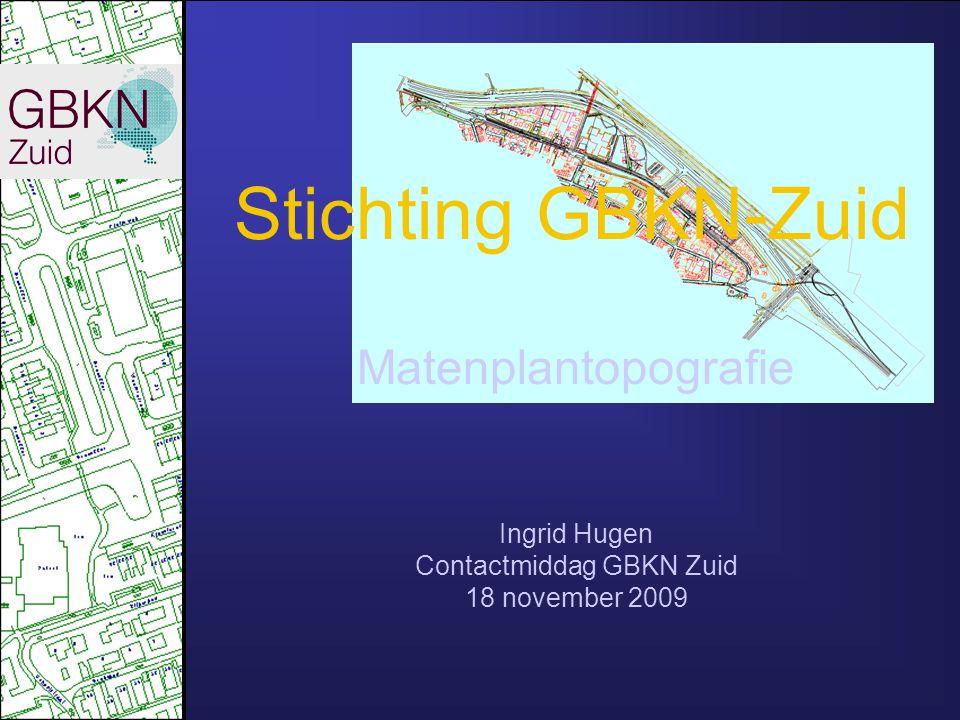 Stichting GBKN-Zuid Matenplantopografie Ingrid Hugen Contactmiddag GBKN Zuid 18 november 2009