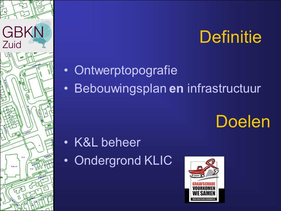 Definitie Ontwerptopografie Bebouwingsplan en infrastructuur K&L beheer Ondergrond KLIC Doelen
