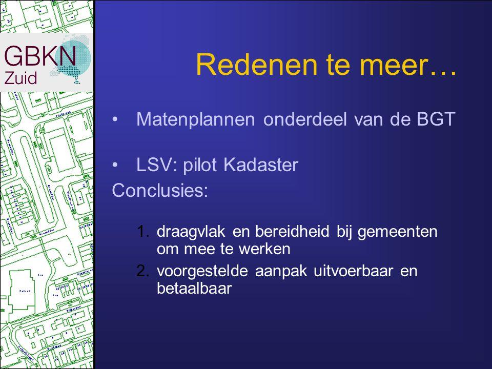 Redenen te meer… Matenplannen onderdeel van de BGT LSV: pilot Kadaster Conclusies: 1.draagvlak en bereidheid bij gemeenten om mee te werken 2.voorgest