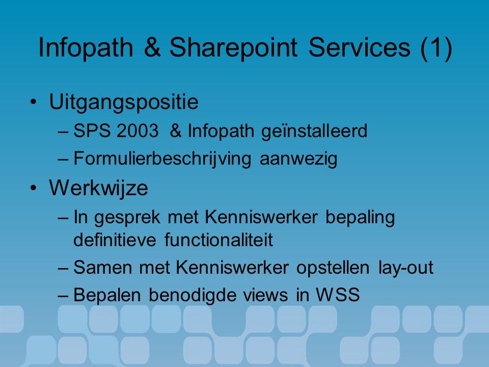 Infopath & Sharepoint Services (1) Uitgangspositie –SPS 2003 & Infopath geïnstalleerd –Formulierbeschrijving aanwezig Werkwijze –In gesprek met Kenniswerker bepaling definitieve functionaliteit –Samen met Kenniswerker opstellen lay-out –Bepalen benodigde views in WSS