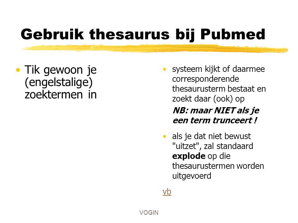 Gebruik thesaurus bij Pubmed Tik gewoon je (engelstalige) zoektermen in systeem kijkt of daarmee corresponderende thesaurusterm bestaat en zoekt daar (ook) op NB: maar NIET als je een term trunceert .