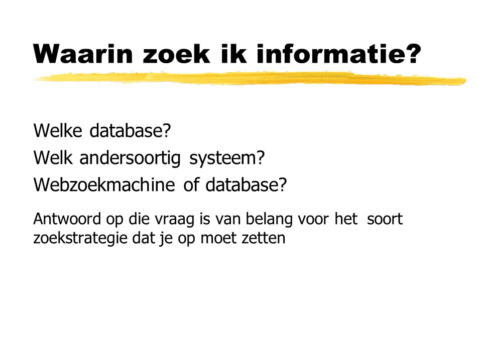 Waarin zoek ik informatie. Welke database. Welk andersoortig systeem.