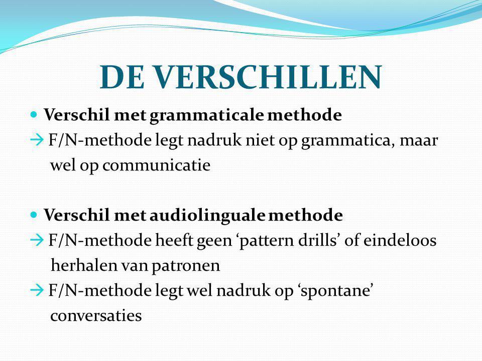 DE VERSCHILLEN Verschil met grammaticale methode  F/N-methode legt nadruk niet op grammatica, maar wel op communicatie Verschil met audiolinguale met