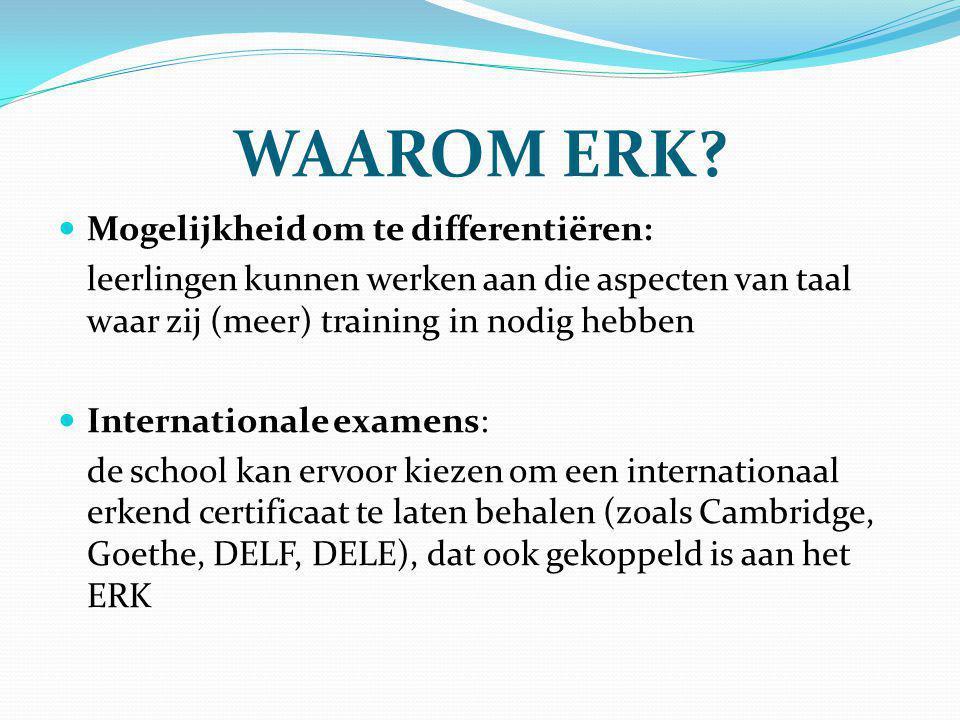WAAROM ERK? Mogelijkheid om te differentiëren: leerlingen kunnen werken aan die aspecten van taal waar zij (meer) training in nodig hebben Internation