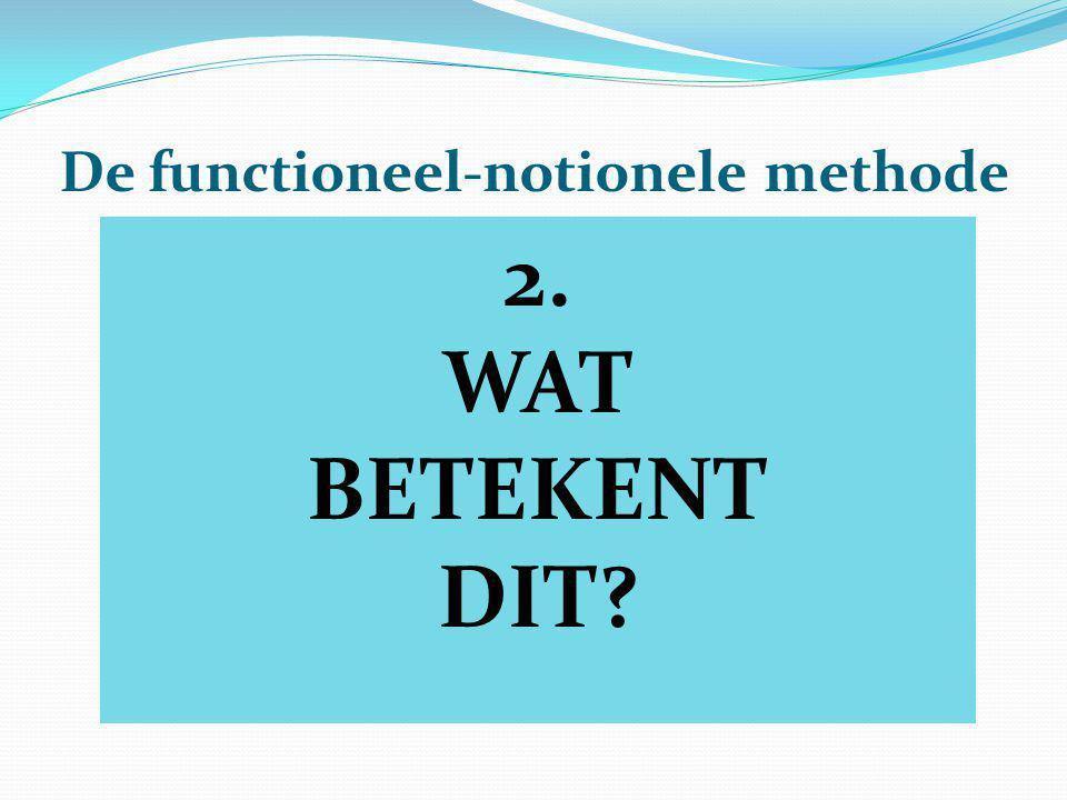 De functioneel-notionele methode 2. WAT BETEKENT DIT?