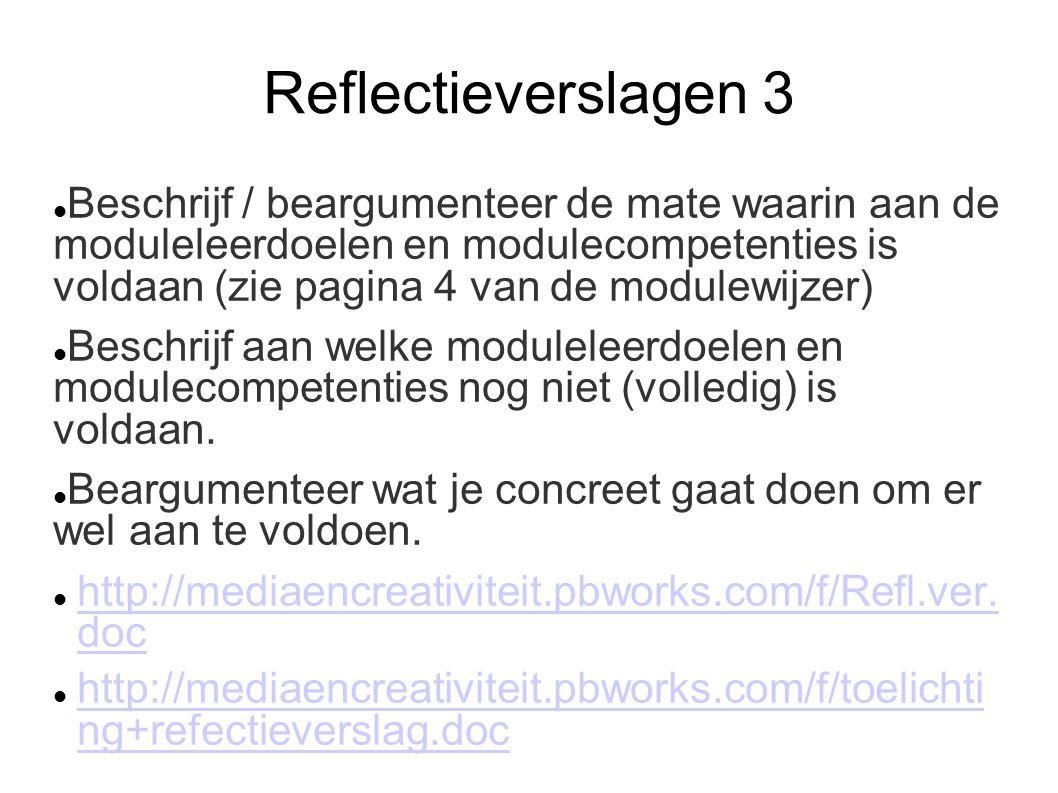 Reflectieverslagen 3 Beschrijf / beargumenteer de mate waarin aan de moduleleerdoelen en modulecompetenties is voldaan (zie pagina 4 van de modulewijzer) Beschrijf aan welke moduleleerdoelen en modulecompetenties nog niet (volledig) is voldaan.