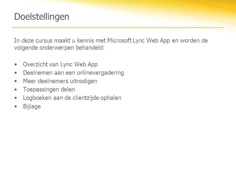 Doelstellingen In deze cursus maakt u kennis met Microsoft Lync Web App en worden de volgende onderwerpen behandeld: Overzicht van Lync Web App Deelne