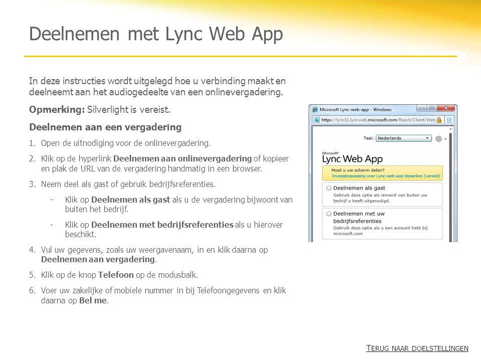 Deelnemen met Lync Web App In deze instructies wordt uitgelegd hoe u verbinding maakt en deelneemt aan het audiogedeelte van een onlinevergadering. Op