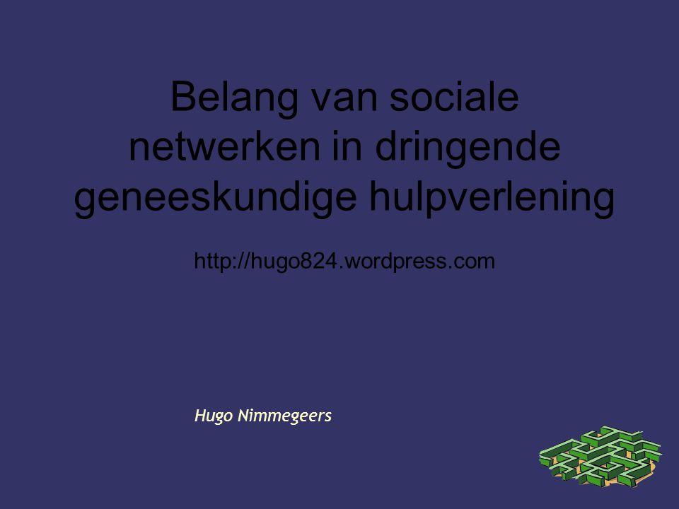 Hugo Nimmegeers Belang van sociale netwerken in dringende geneeskundige hulpverlening http://hugo824.wordpress.com