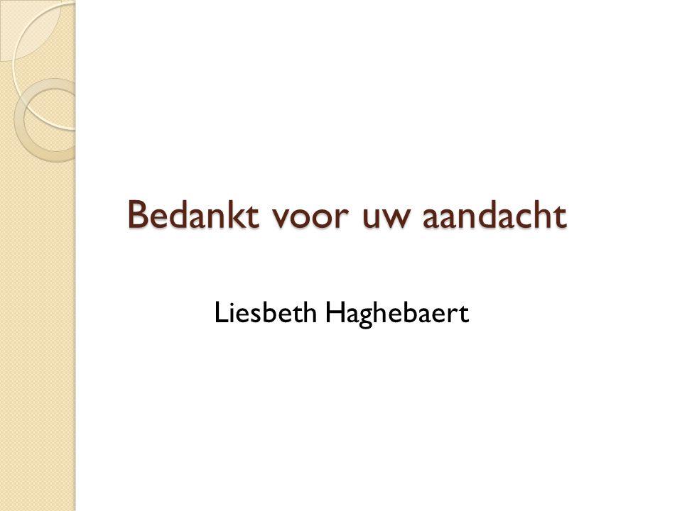 Bedankt voor uw aandacht Liesbeth Haghebaert