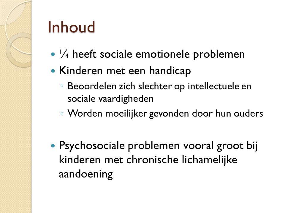 Inhoud ¼ heeft sociale emotionele problemen Kinderen met een handicap ◦ Beoordelen zich slechter op intellectuele en sociale vaardigheden ◦ Worden moe