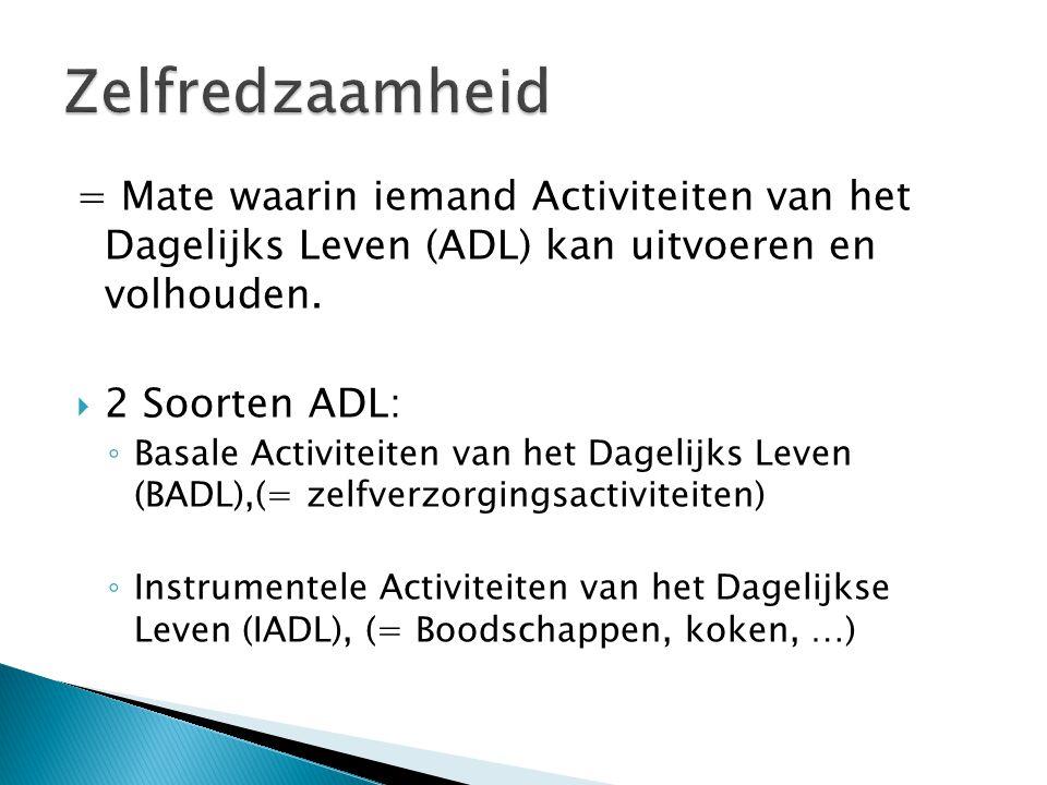 = Mate waarin iemand Activiteiten van het Dagelijks Leven (ADL) kan uitvoeren en volhouden.  2 Soorten ADL: ◦ Basale Activiteiten van het Dagelijks L