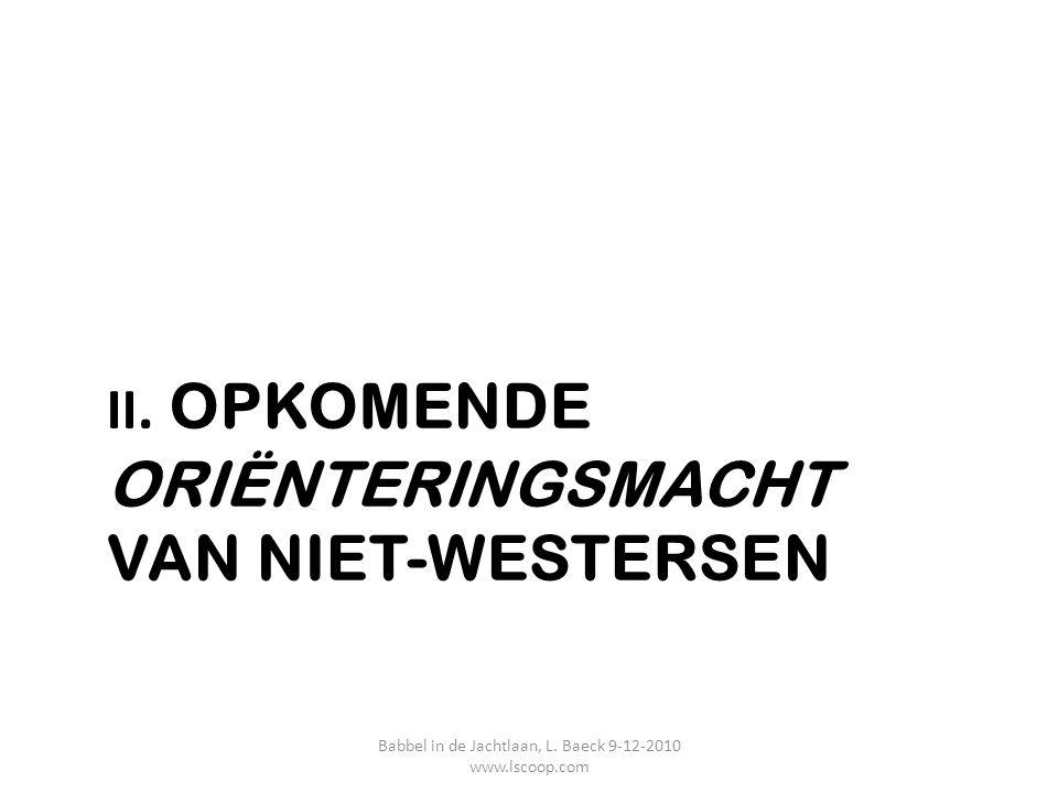II. OPKOMENDE ORIËNTERINGSMACHT VAN NIET-WESTERSEN Babbel in de Jachtlaan, L. Baeck 9-12-2010 www.lscoop.com