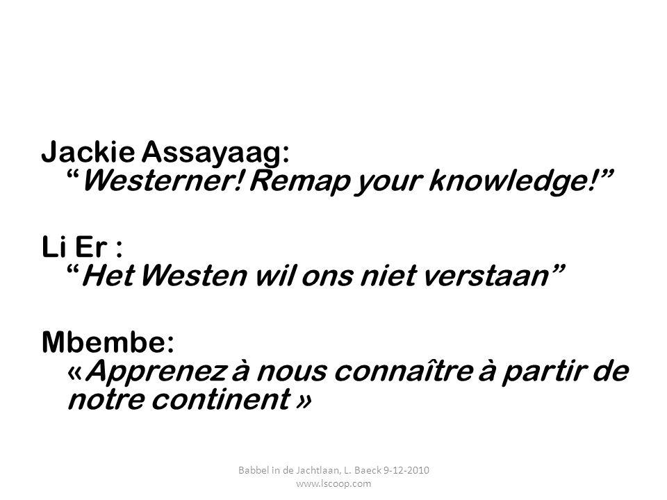 "Jackie Assayaag: ""Westerner! Remap your knowledge!"" Li Er : ""Het Westen wil ons niet verstaan"" Mbembe: «Apprenez à nous connaître à partir de notre co"