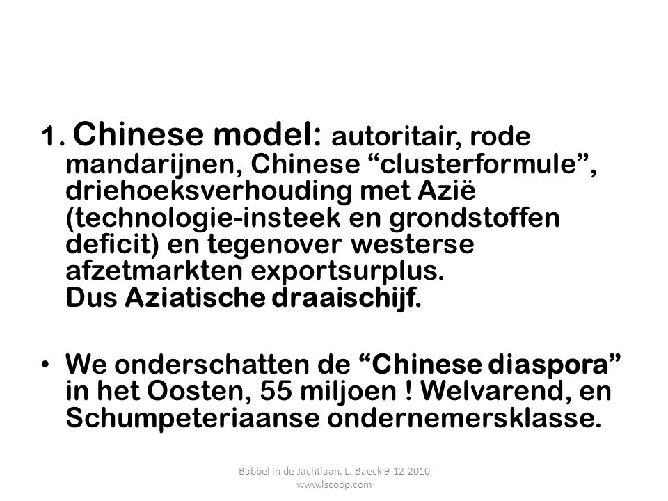 "1. Chinese model: autoritair, rode mandarijnen, Chinese ""clusterformule"", driehoeksverhouding met Azië (technologie-insteek en grondstoffen deficit) e"