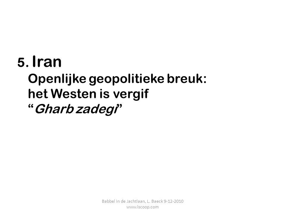 """5. Iran Openlijke geopolitieke breuk: het Westen is vergif """"Gharb zadegi"""" Babbel in de Jachtlaan, L. Baeck 9-12-2010 www.lscoop.com"""