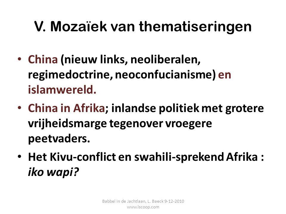 V. Mozaïek van thematiseringen China (nieuw links, neoliberalen, regimedoctrine, neoconfucianisme) en islamwereld. China in Afrika; inlandse politiek