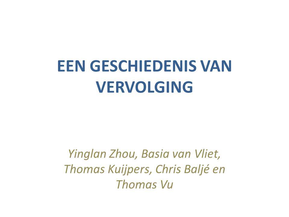 EEN GESCHIEDENIS VAN VERVOLGING Yinglan Zhou, Basia van Vliet, Thomas Kuijpers, Chris Baljé en Thomas Vu