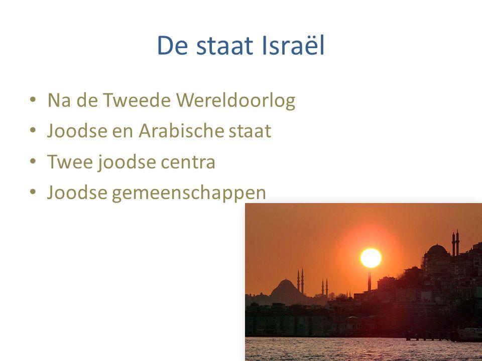 De staat Israël Na de Tweede Wereldoorlog Joodse en Arabische staat Twee joodse centra Joodse gemeenschappen