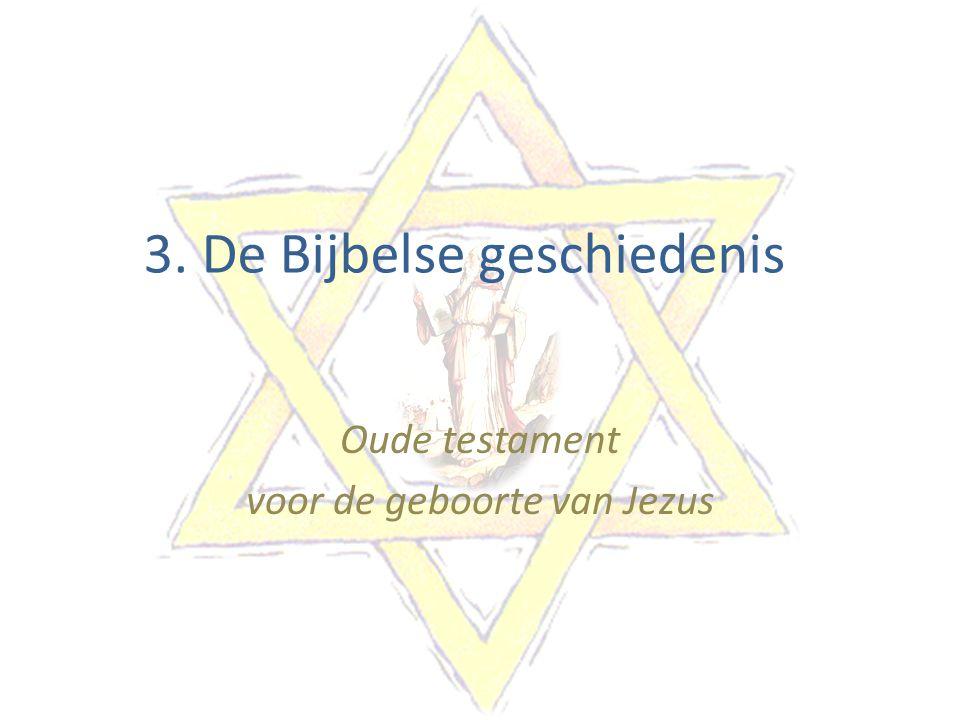 3. De Bijbelse geschiedenis Oude testament voor de geboorte van Jezus