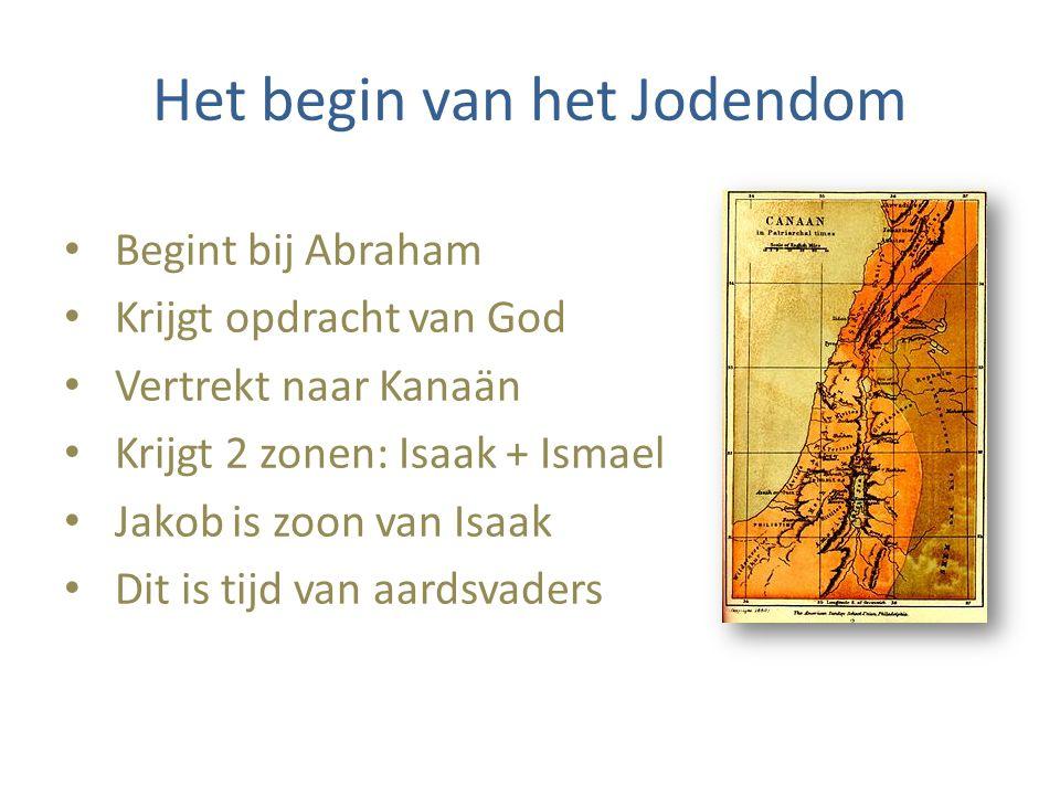 Het begin van het Jodendom Begint bij Abraham Krijgt opdracht van God Vertrekt naar Kanaän Krijgt 2 zonen: Isaak + Ismael Jakob is zoon van Isaak Dit is tijd van aardsvaders