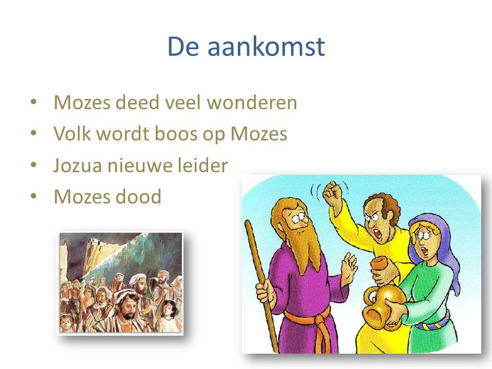 De aankomst Mozes deed veel wonderen Volk wordt boos op Mozes Jozua nieuwe leider Mozes dood