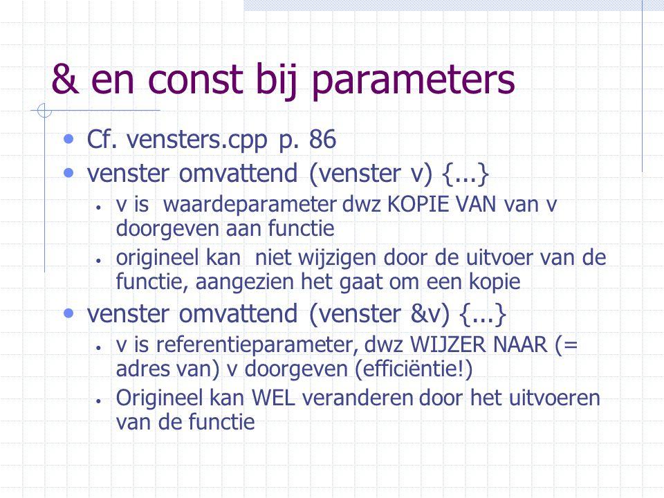 & en const bij parameters Cf.vensters.cpp p.