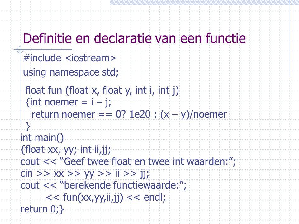 Definitie en declaratie van een functie #include using namespace std; float fun (float x, float y, int i, int j) {int noemer = i – j; return noemer == 0.
