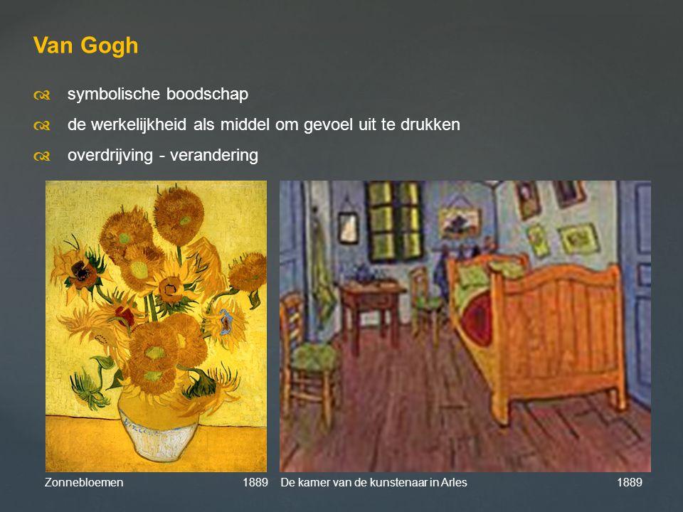 Van Gogh  symbolische boodschap  de werkelijkheid als middel om gevoel uit te drukken  overdrijving - verandering Zonnebloemen 1889 De kamer van