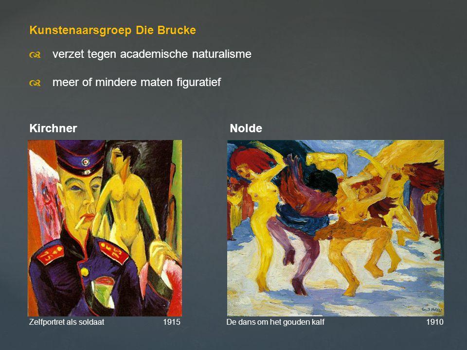 Kunstenaarsgroep Die Brucke  verzet tegen academische naturalisme  meer of mindere maten figuratief Kirchner Nolde Zelfportret als soldaat 1915 De