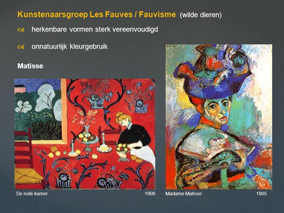 Kunstenaarsgroep Les Fauves / Fauvisme (wilde dieren)  herkenbare vormen sterk vereenvoudigd  onnatuurlijk kleurgebruik Matisse De rode kamer 1908