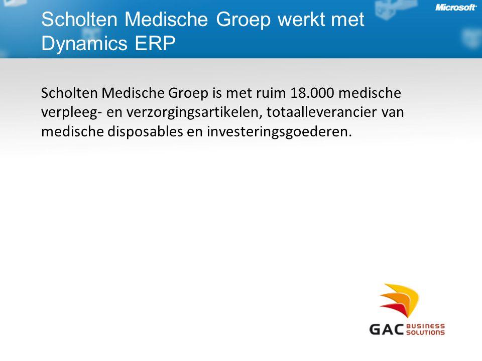 Scholten Medische Groep werkt met Dynamics ERP Scholten Medische Groep is met ruim 18.000 medische verpleeg- en verzorgingsartikelen, totaalleverancier van medische disposables en investeringsgoederen.