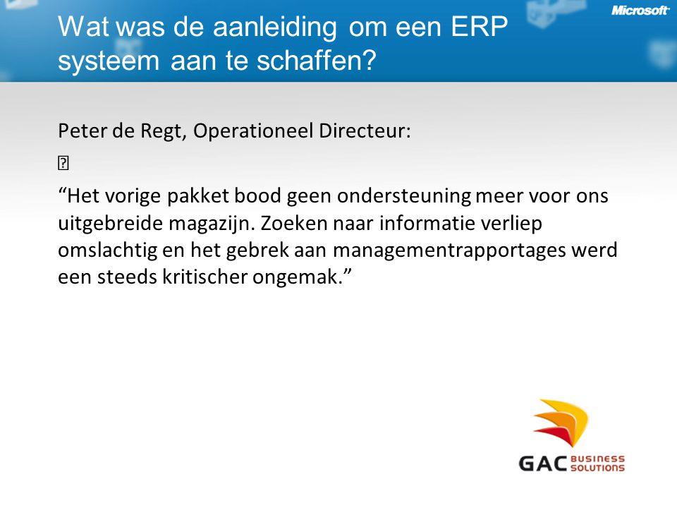 Peter de Regt, Operationeel Directeur: Het vorige pakket bood geen ondersteuning meer voor ons uitgebreide magazijn.