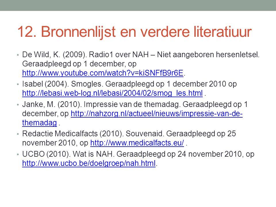 12. Bronnenlijst en verdere literatiuur De Wild, K. (2009). Radio1 over NAH – Niet aangeboren hersenletsel. Geraadpleegd op 1 december, op http://www.