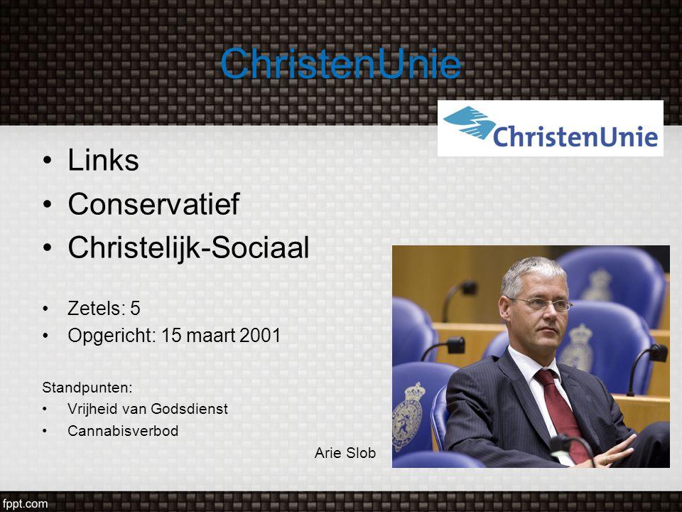 ChristenUnie Links Conservatief Christelijk-Sociaal Zetels: 5 Opgericht: 15 maart 2001 Standpunten: Vrijheid van Godsdienst Cannabisverbod Arie Slob