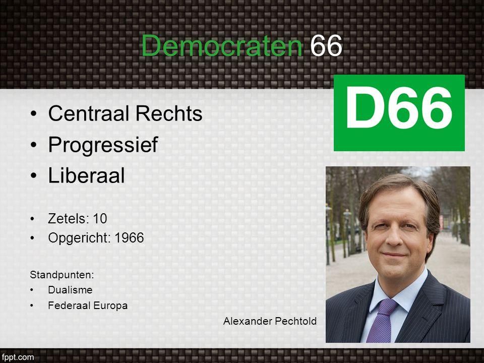 Democraten 66 Centraal Rechts Progressief Liberaal Zetels: 10 Opgericht: 1966 Standpunten: Dualisme Federaal Europa Alexander Pechtold