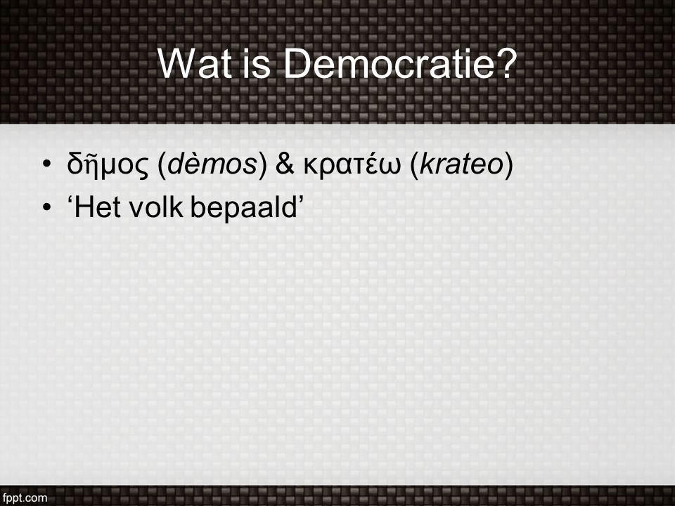 Wat is Democratie? δ ῆ μος (dèmos) & κρατέω (krateo) 'Het volk bepaald'