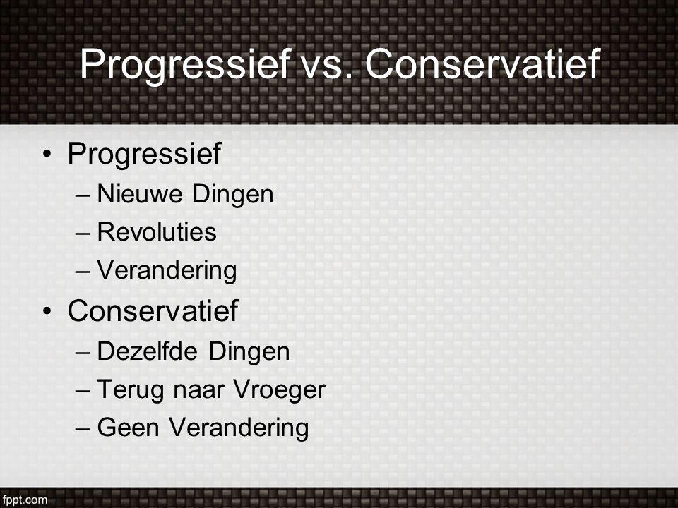 Progressief vs. Conservatief Progressief –Nieuwe Dingen –Revoluties –Verandering Conservatief –Dezelfde Dingen –Terug naar Vroeger –Geen Verandering