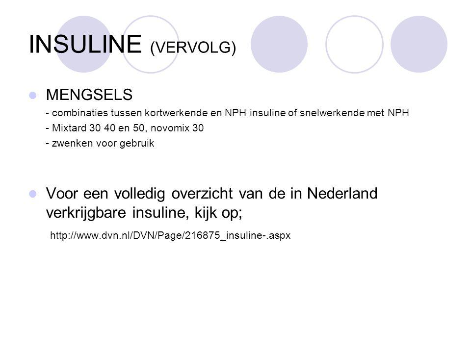 INSULINE (VERVOLG) MENGSELS - combinaties tussen kortwerkende en NPH insuline of snelwerkende met NPH - Mixtard 30 40 en 50, novomix 30 - zwenken voor gebruik Voor een volledig overzicht van de in Nederland verkrijgbare insuline, kijk op; http://www.dvn.nl/DVN/Page/216875_insuline-.aspx