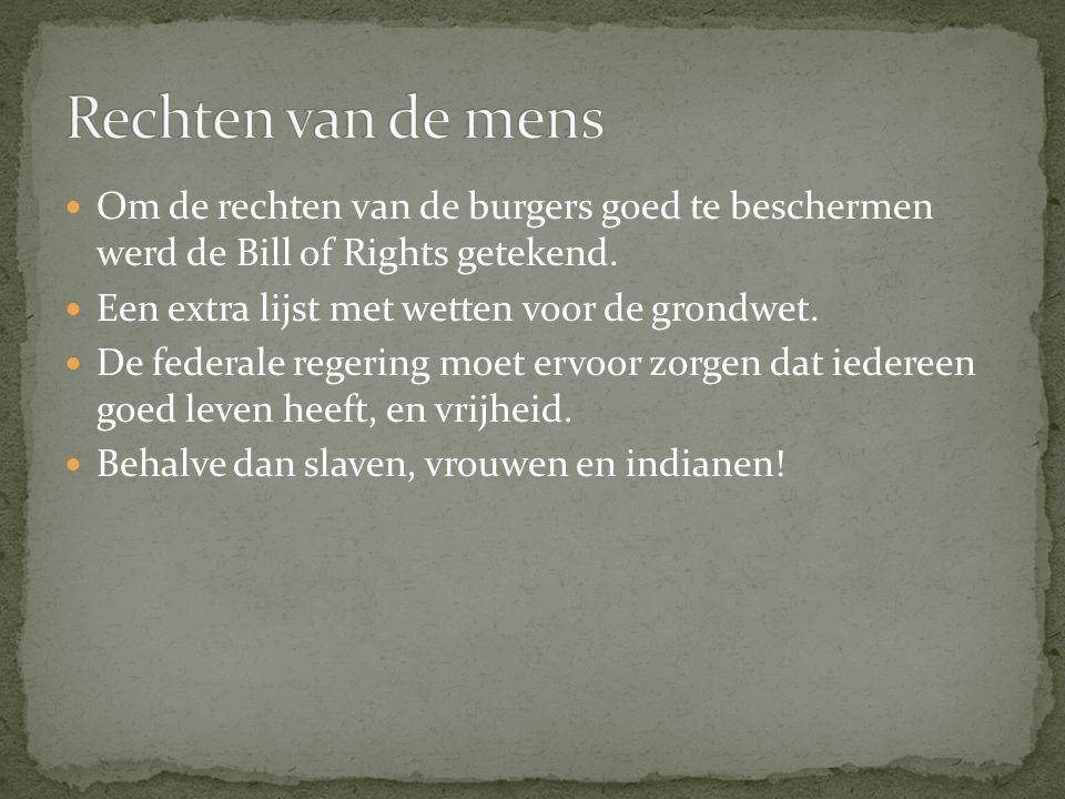 Om de rechten van de burgers goed te beschermen werd de Bill of Rights getekend.