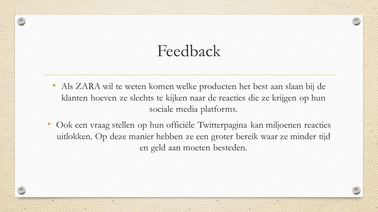 Feedback Als ZARA wil te weten komen welke producten het best aan slaan bij de klanten hoeven ze slechts te kijken naar de reacties die ze krijgen op hun sociale media platforms.