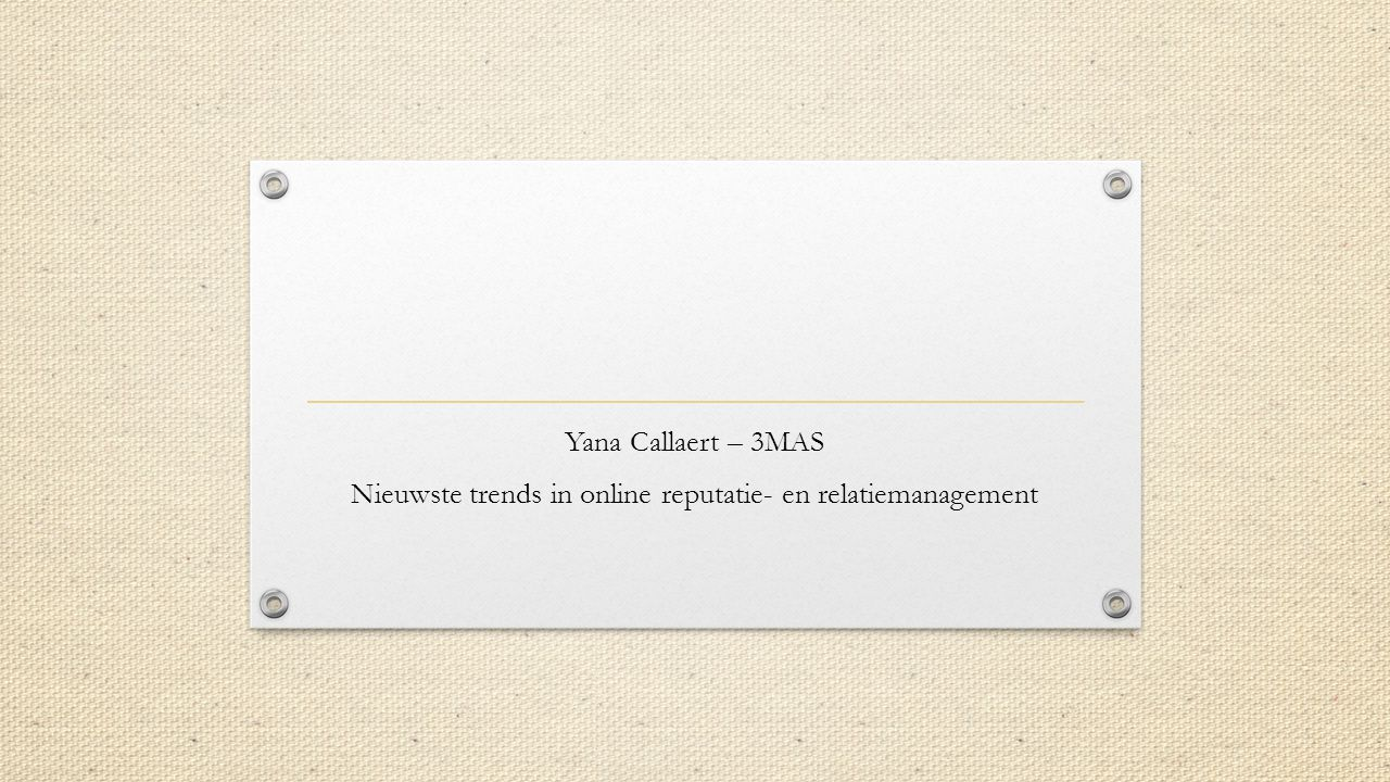 Yana Callaert – 3MAS Nieuwste trends in online reputatie- en relatiemanagement